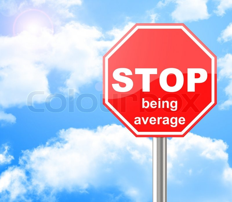 10309194-stop-being-average.jpg