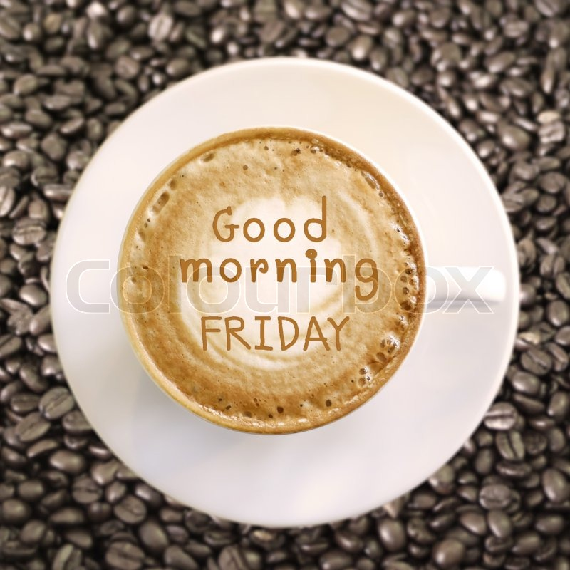 Good Morning Friday On Hot Coffee Background Stock Photo Colourbox