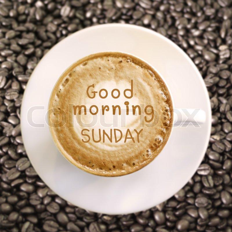 Good Morning Sunday On Hot Coffee Stock Photo Colourbox