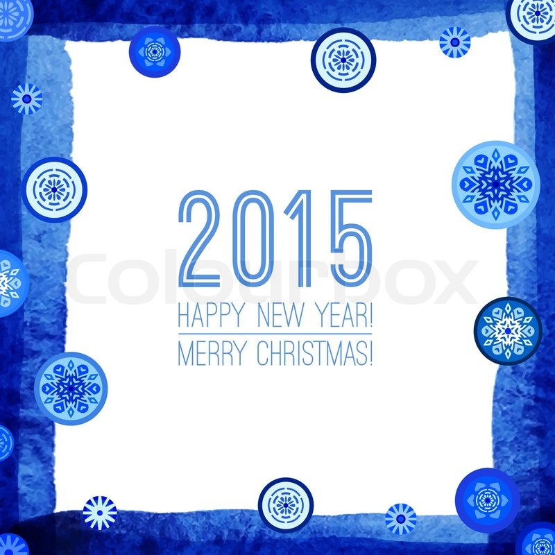 Happy new year and merry christmas 2015 greeting card design blue happy new year and merry christmas 2015 greeting card design blue winter background with snowflakes xmas border abstract design with snowflakes m4hsunfo