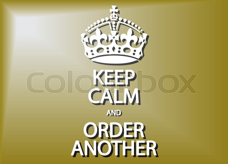 A Keep Calm And Order Another Poster Or Background Design Stock