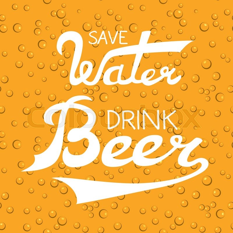 Vector Illustration With Hand Drawn Words On Beer Glass Save Water Drink Poster Or Postcard Calligraphic And Typographic Inscription
