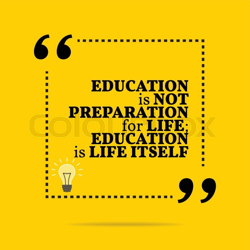 Inspirational Motivational Quote. Education Is Not Preparation For Life;  Education Is Life Itself. Simple Trendy Design. | Stock Vector | Colourbox