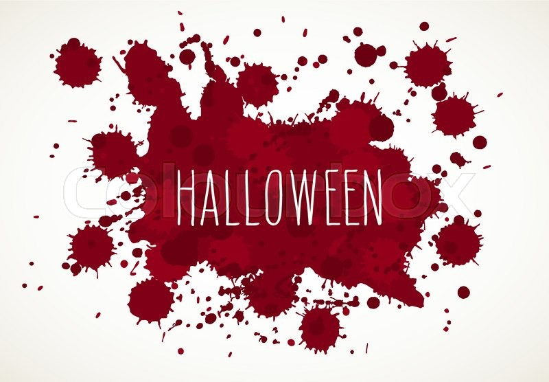 halloween blood splatter background isolated on white with hand drawn word vector - Blood For Halloween