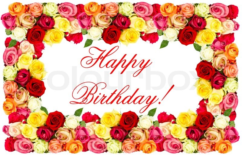 happy birthday roses. colorful flowers frame  stock photo, Natural flower