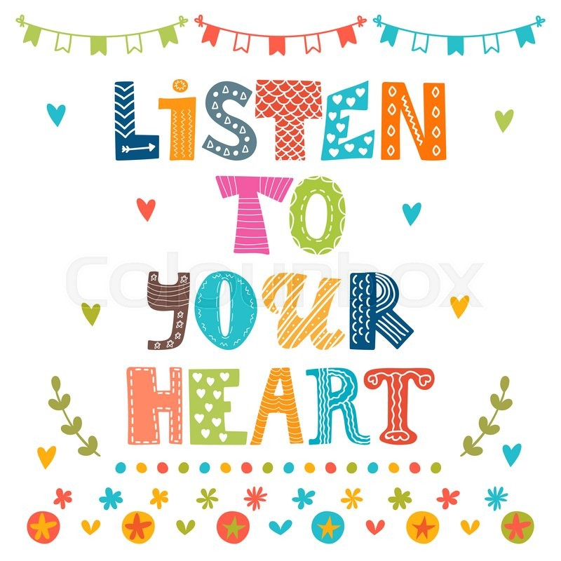 Listen To Your Heart Quotes: Listen To Your Heart. Inspirational Motivational Quote