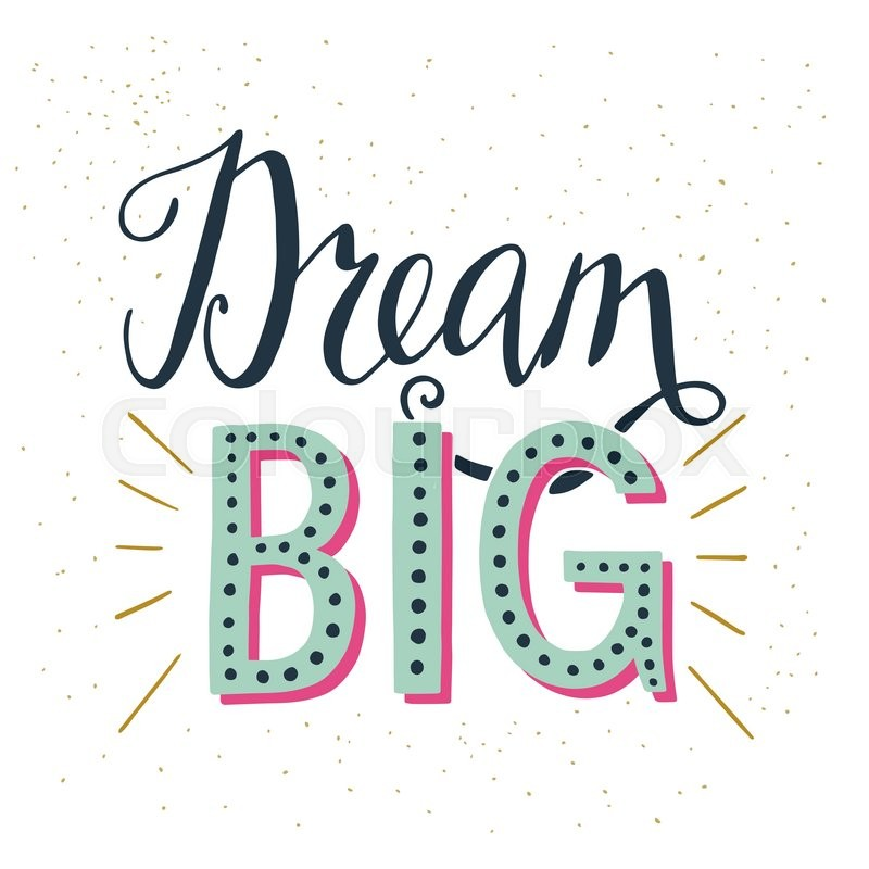 Stock Vector Of U0027u0027Dream Bigu0027 Hand Lettering Quote. Hand Drawn Typography  Poster