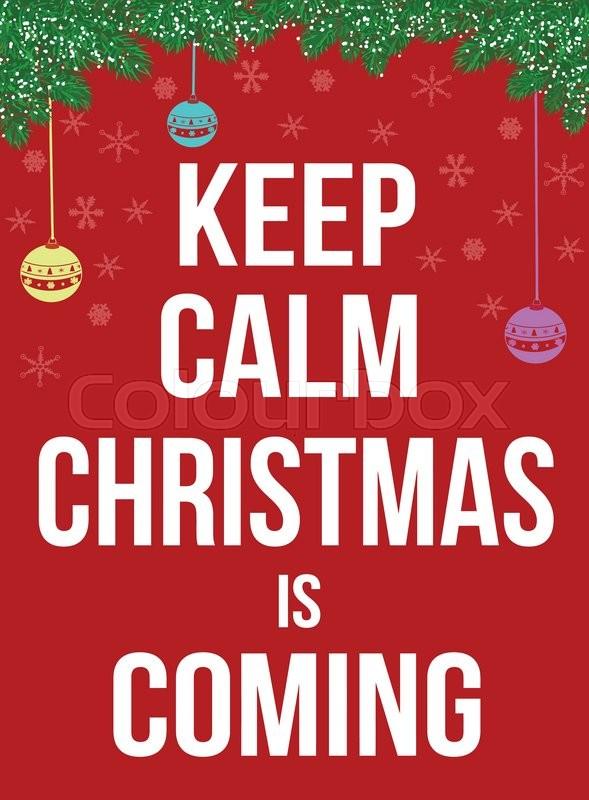 Keep Calm Christmas.Keep Calm Christmas Is Coming Poster Stock Vector