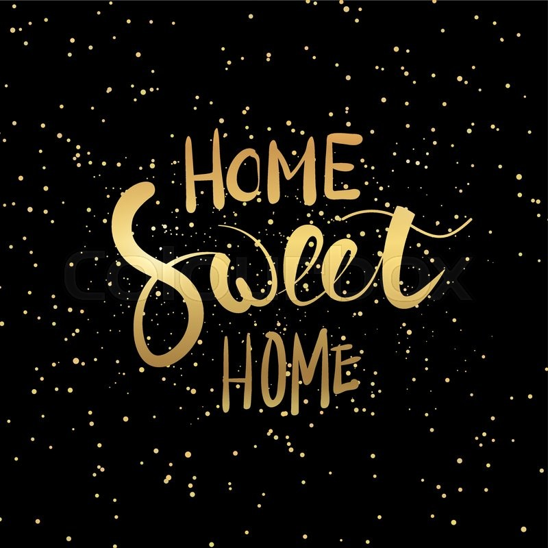 Home sweet home hand lettering with brush. Hand drawn gold lettering inspiration quote in modern ...