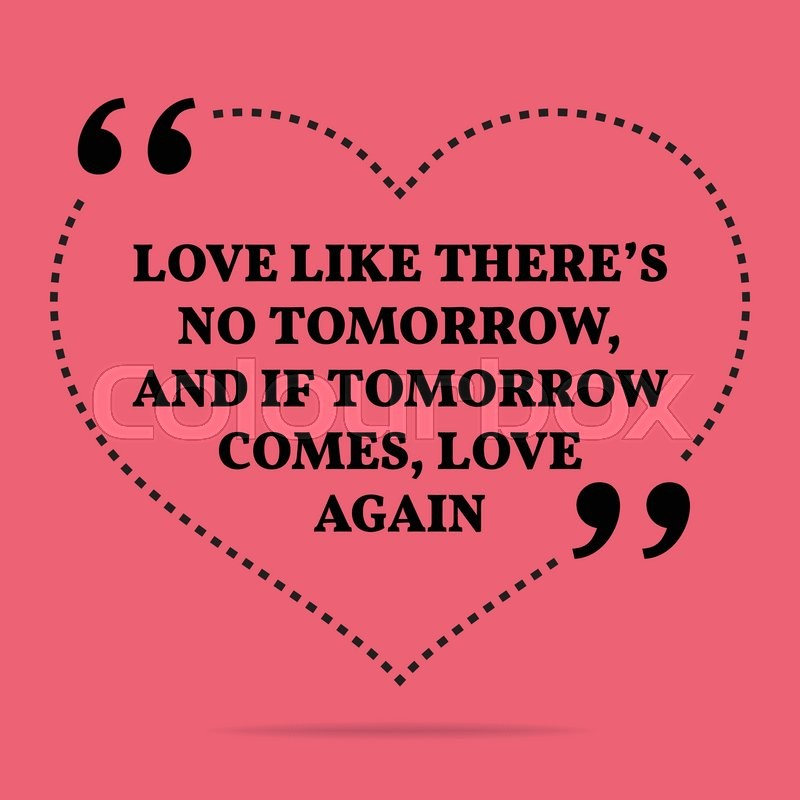 Inspirational Love Marriage Quote Love Like There's No Tomorrow Classy Quotes On Love And Marriage