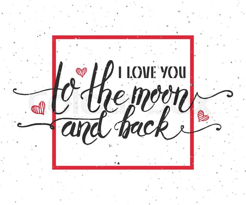 hand sketched i love you to the moon and back text as valentine s