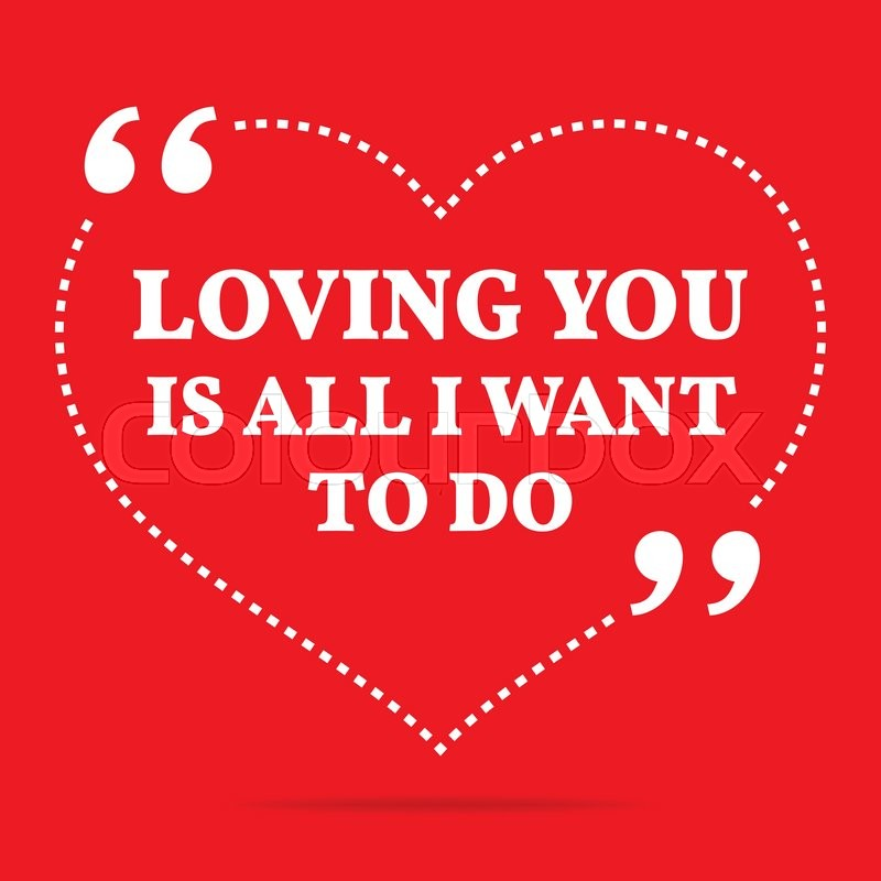 Simple Quotes About Love Cool Inspirational Love Quoteloving You Is All I Want To Dosimple