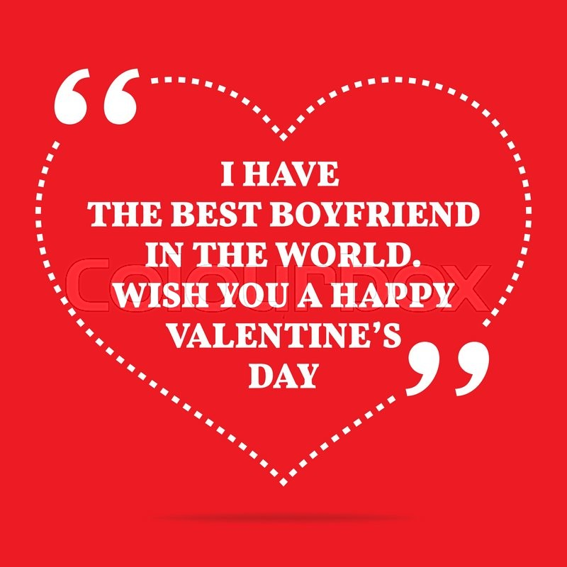 Inspirational love quote i have the best boyfriend in the for Love valentines day quotes