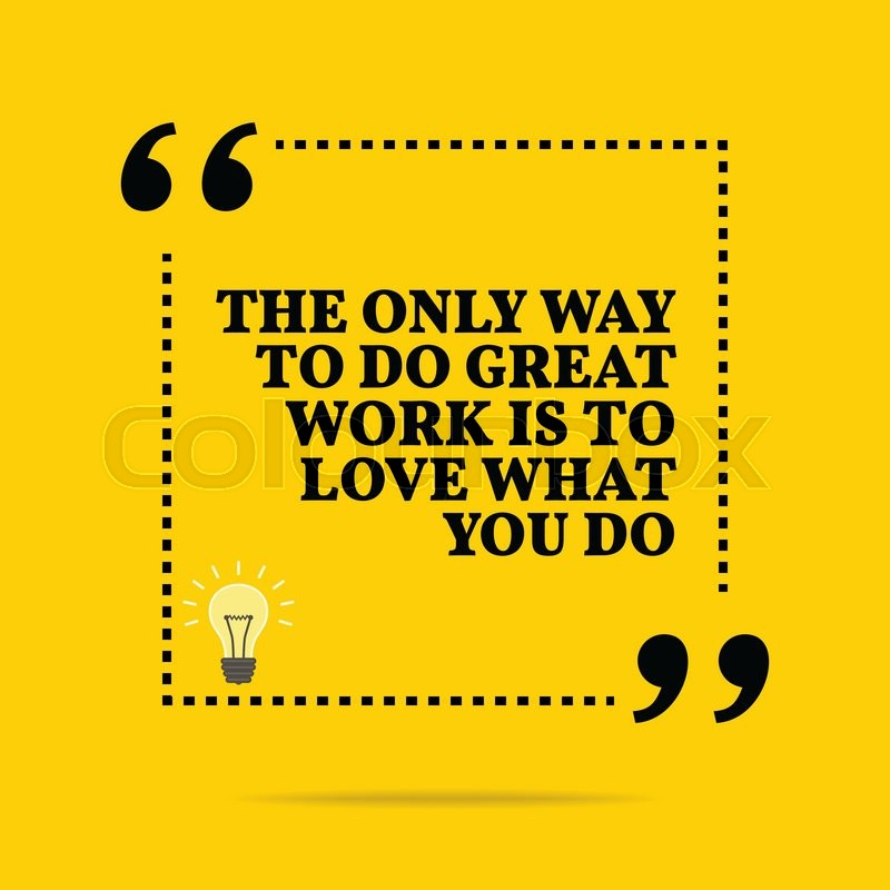 Great Working With You Quotes: Inspirational Motivational Quote. The Only Way To Do Great