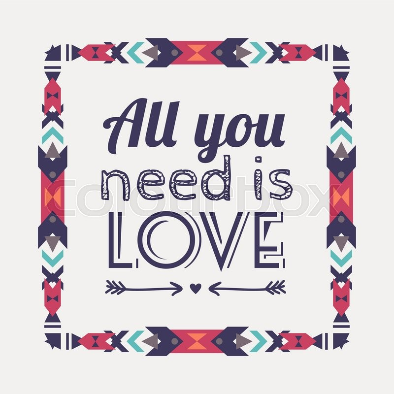 Vector Geometric Ethnic Frame With Typographic Text All You Need Is Love Romantic