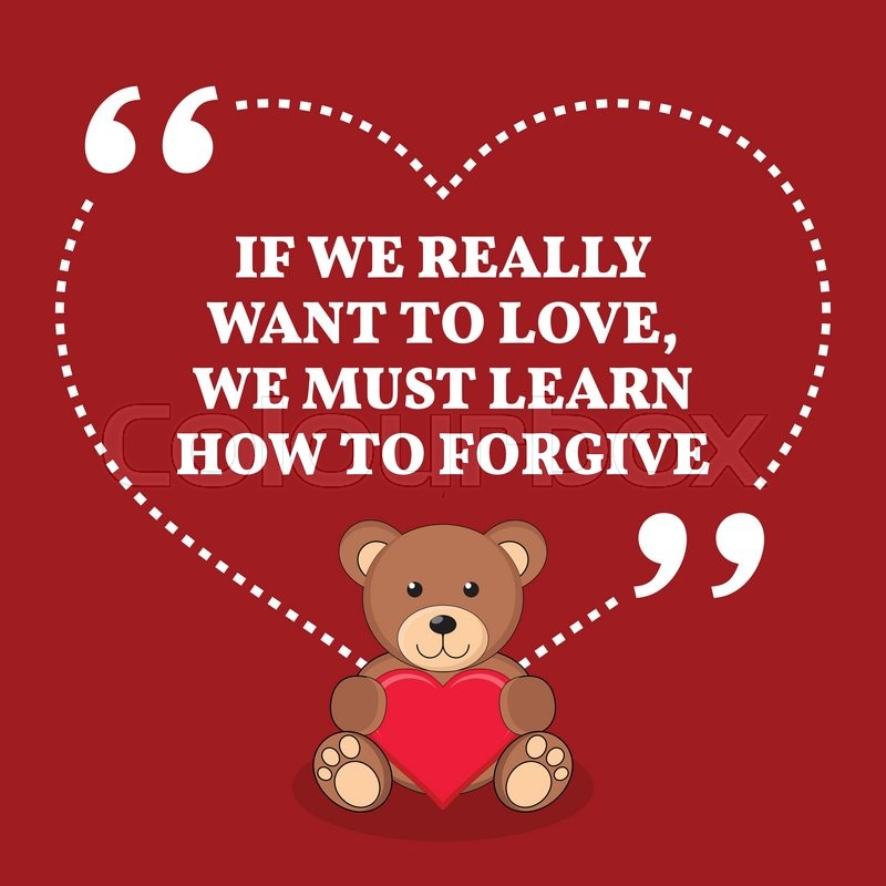 """learn to forgive essay We've all heard it a thousand times,""""you need to forgive and forget"""" but is this truly how we feel when someone really hurts you, do you still want to forgive that person forgiving seems almost unnatural, right here are a few reasons why you should forgive someone even if part of you doesn ."""
