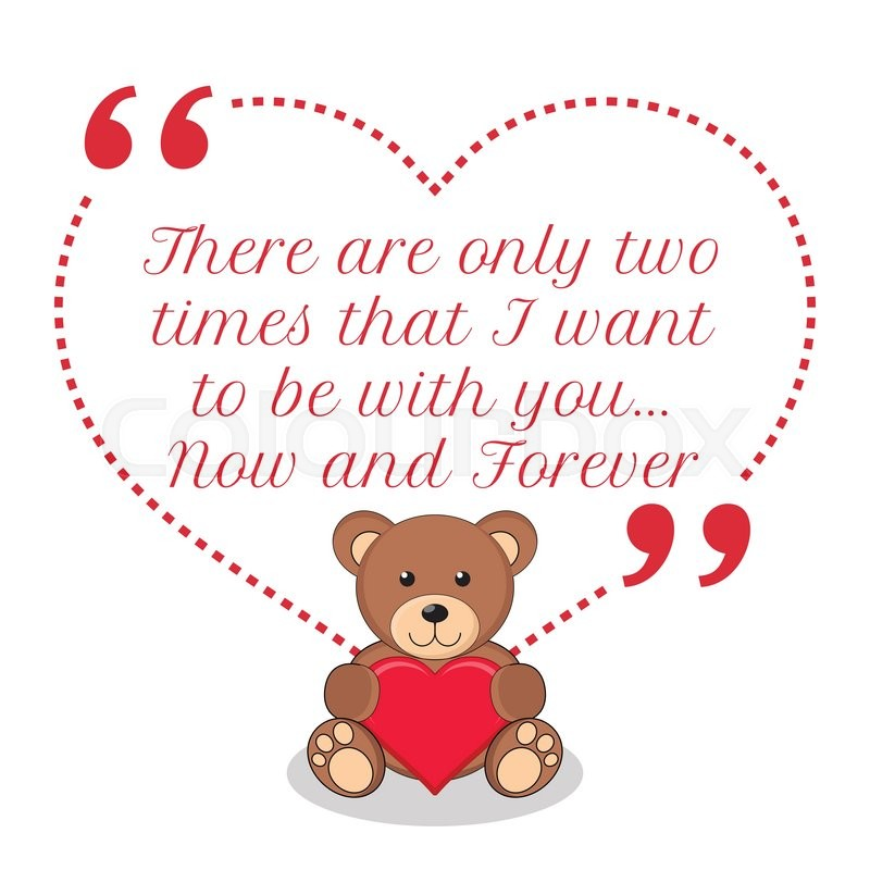 I Wanna Be With You: Inspirational Love Quote. There Are Only Two Times That I