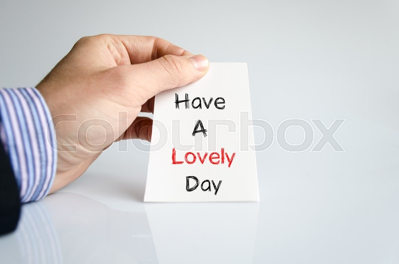Have a lovely day text concept isolated over white background, stock photo