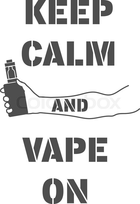 Poster with an electronic cigarette in hand and an inscription, keep calm  and vape on, vector