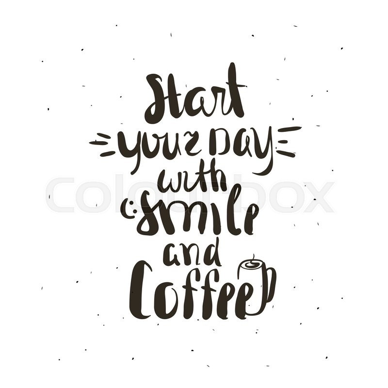 Coffee Quotes | Start Your Day With Coffee Lettering Coffee Quotes Hand Written