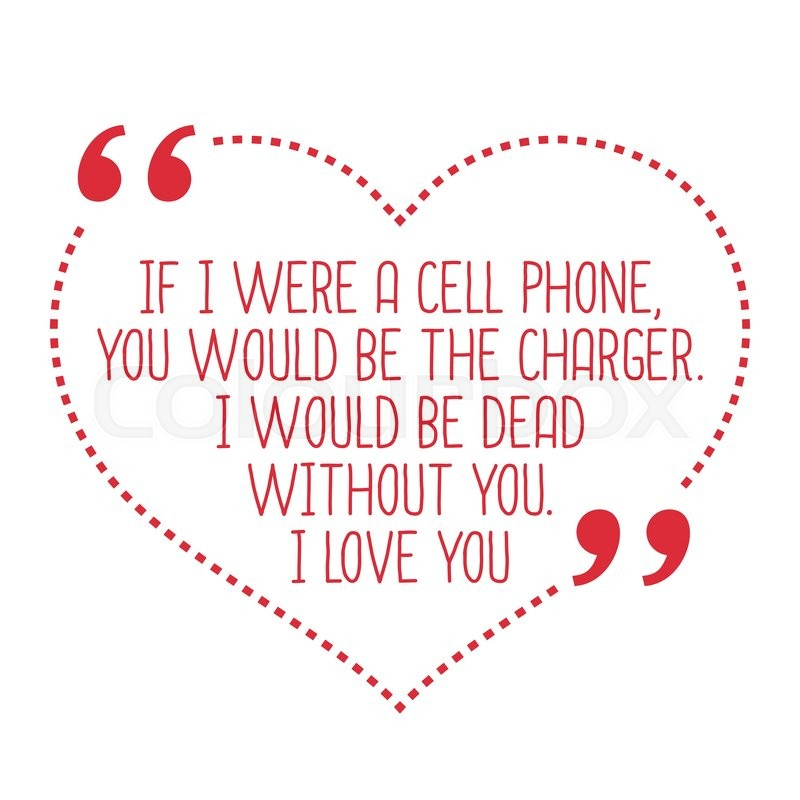Cell Phone Quotes Amusing Funny Love Quoteif I Were A Cell Phone You Would Be The Charger