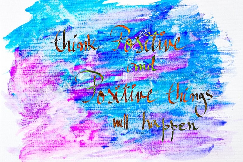 Inspirational abstract water color textured background, Think Positive and Positive Things Will Happen, stock photo