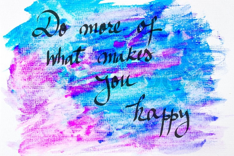Inspirational abstract water color textured background, Do More Of What Makes You Happy, stock photo