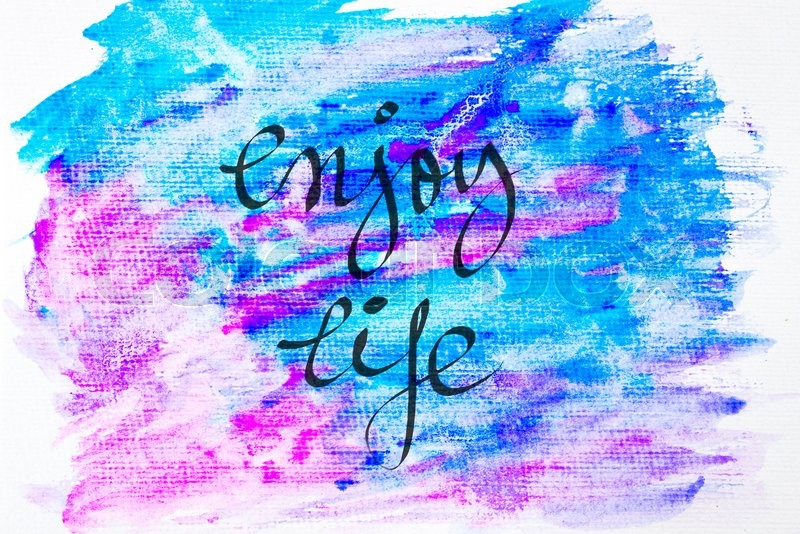 Inspirational abstract water color textured background, Enjoy Life, stock photo