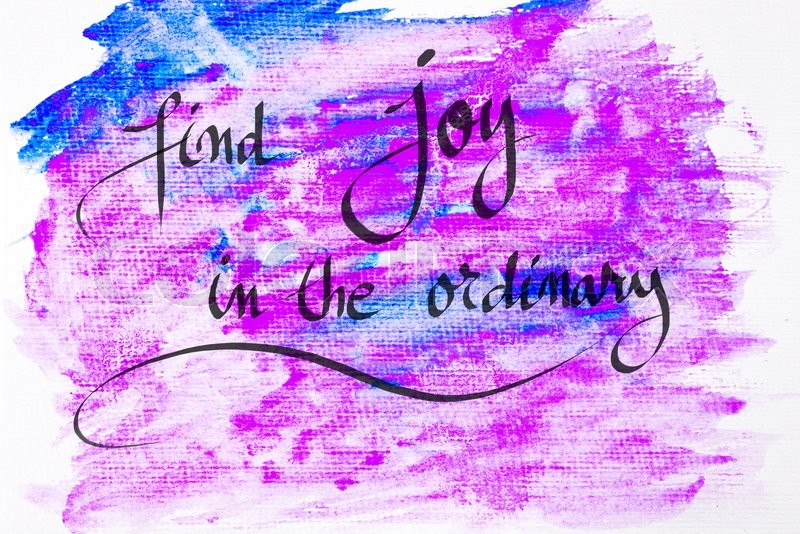 Inspirational abstract water color textured background, Find Joy In The Ordinary, stock photo