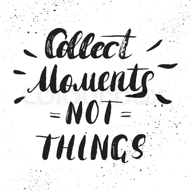 Collect Moments Not Things Hand Stock Vector Colourbox