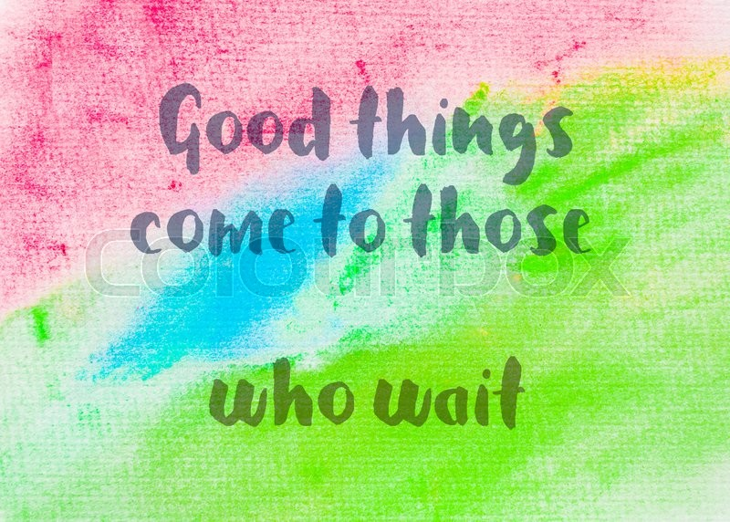 Good things come to those who wait. Inspirational quote over abstract water color textured background, stock photo