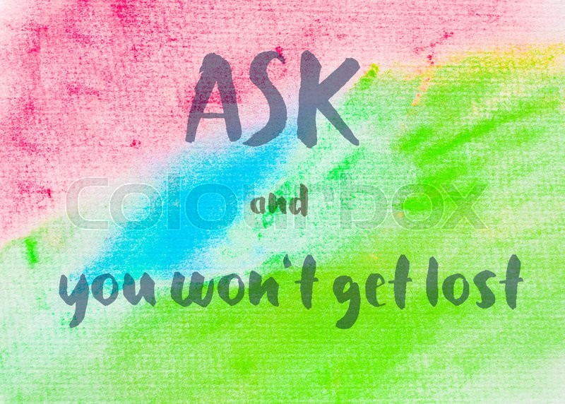 Ask and you won\'t get lost. Inspirational quote over abstract water color textured background, stock photo