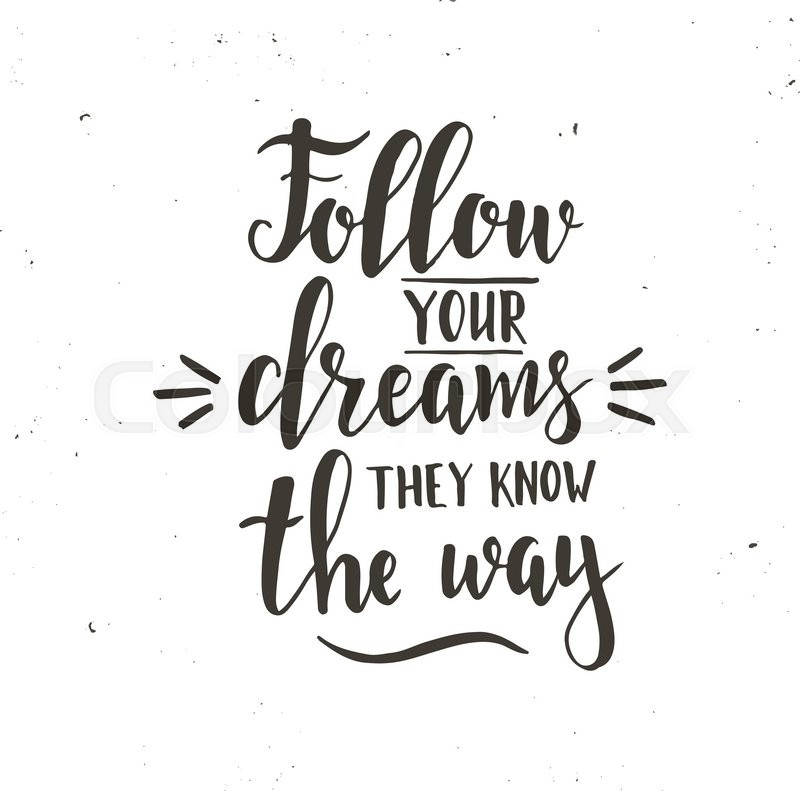 Stock Vector Follow Your Dreams They Know The Way Inspirational Quote Hand Drawn Vintage Illustration With