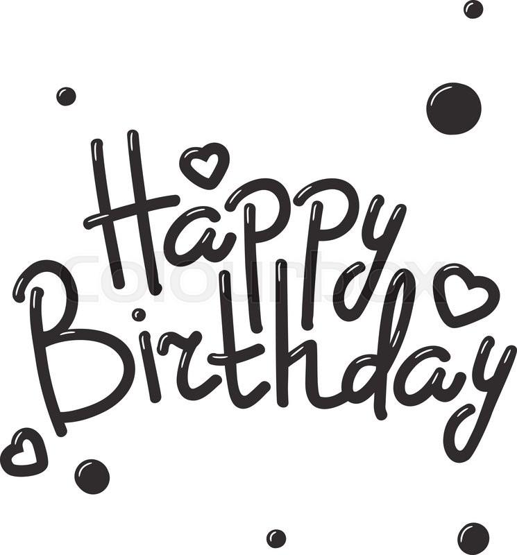 Happy birthday text hand lettering handmade calligraphy vector illustration. Celebration happy ...