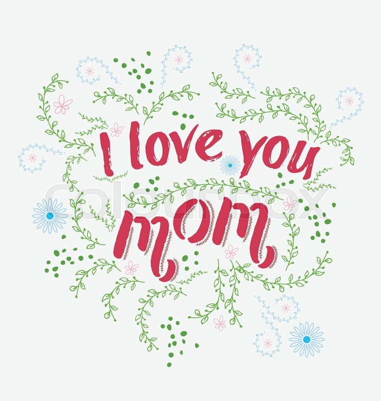 Hand drawn card with quote I love you mom and floral frame. | Stock ...