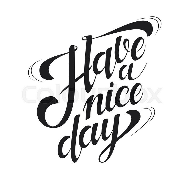 Have A Nice Day Hand Drawn Ink Lettering For Poster Design. Motivational  Quote. Typographic Design For Greeting Card, Poster, Banner, T Shirt.