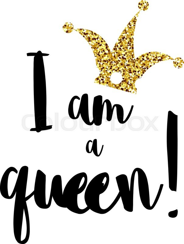 I Am The Queen With A Crown On White Background