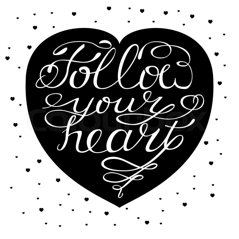 Follow your heart - handdrawn romantic quotes. Design element ...