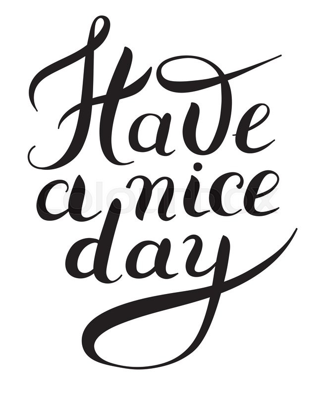 Have a nice day black and white hand lettering phrase ...