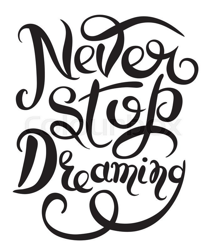 Never stop dreaming inspirational black text motivational poster on white background hand lettering positive quote vector illustration stock vector