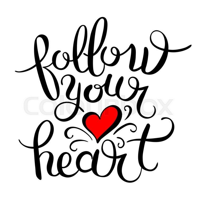 Follow Your Heart Inscription Ink Lettering Modern Brush