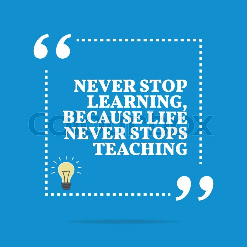 Inspirational Motivational Quote. Never Stop Learning, Because Life Never  Stops Teaching. Simple Trendy Design, Vector