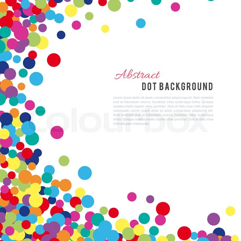 Colorful Abstract Dot Background Vector Illustration For Bright Design Circle Art Round