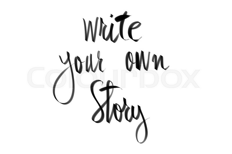Stock image of 'Write Your Own Story motivational quote. Authentic hand writing isolated over white background as graphic resource.'