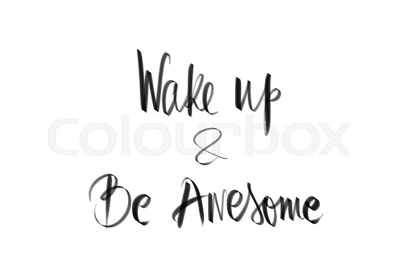 Stock image of 'Wake Up and Be Awesome motivational quote. Authentic hand writing isolated over white background as graphic resource.'