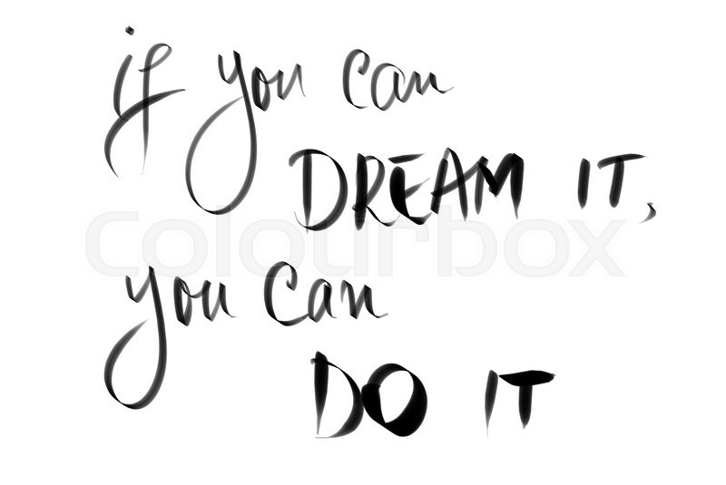 Stock image of 'If You Can Dream It, You Can Do It motivational quote. Authentic hand writing isolated over white background as graphic resource.'