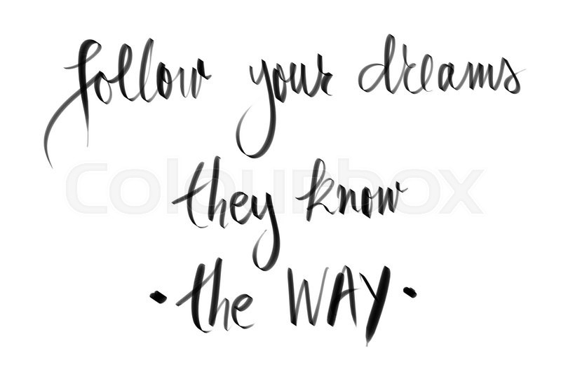 Stock image of 'Follow Your Dreams, They Know The Way motivational quote. Authentic hand writing isolated over white background as graphic resource.'
