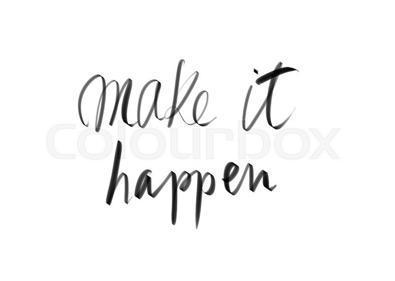 Stock image of 'Make It Happen motivational quote. Authentic hand writing isolated over white background as graphic resource.'