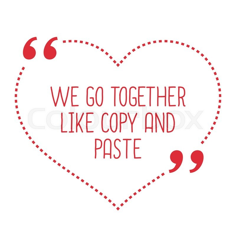 Funny love quote. We go together like copy and paste. Simple trendy design.  Stock Vector