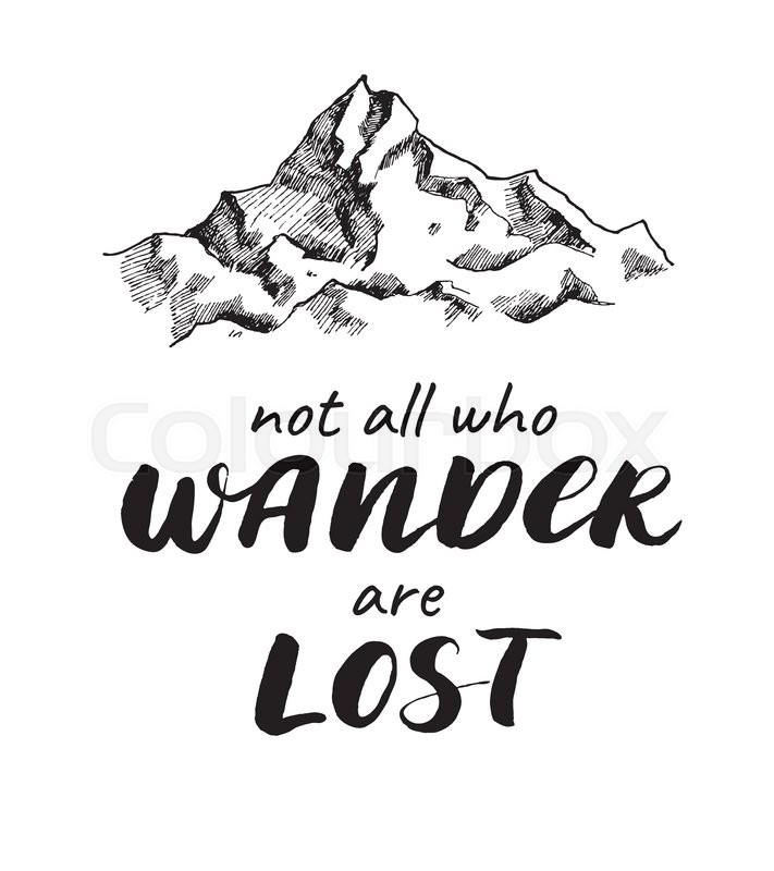 Vector Mountain Sketch Drawing With Handwritten Quote Not All Who Wander Are Lost Poster Calligraphy Text And Graphic Design Elements Boho Style